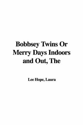 The Bobbsey Twins or Merry Days Indoors and Out (Hardback)