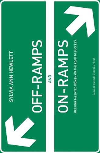 Off-Ramps and On-Ramps: Keeping Talented Women on the Road to Success (Hardback)