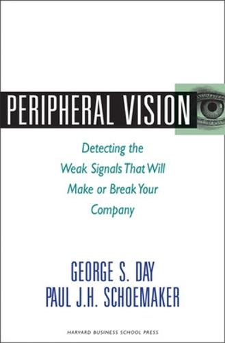 Peripheral Vision: Detecting the Weak Signals that Will Make or Break Your Company (Hardback)