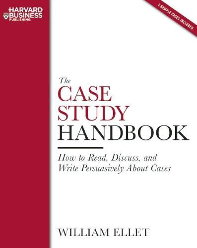 The Case Study Handbook: How to Read, Discuss, and Write Persuasively About Cases (Paperback)