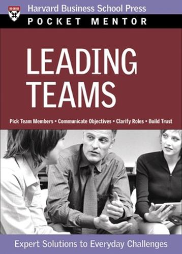 Leading Teams: Expert Solutions to Everyday Challenges - Harvard Pocket Mentor (Paperback)