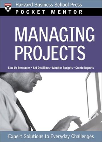 Managing Projects: Expert Solutions to Everyday Challenges - Harvard Pocket Mentor (Paperback)