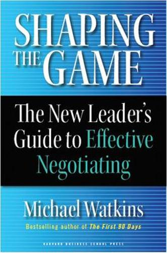 Shaping the Game: The New Leader's Guide to Effective Negotiating (Hardback)
