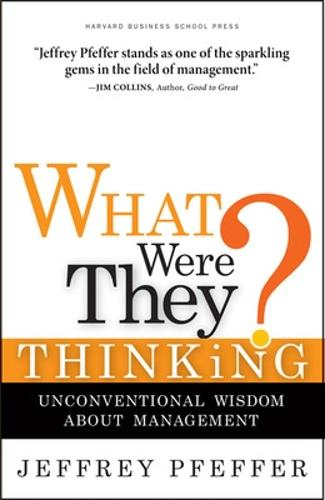 What Were They Thinking?: Unconventional Wisdom About Management (Hardback)