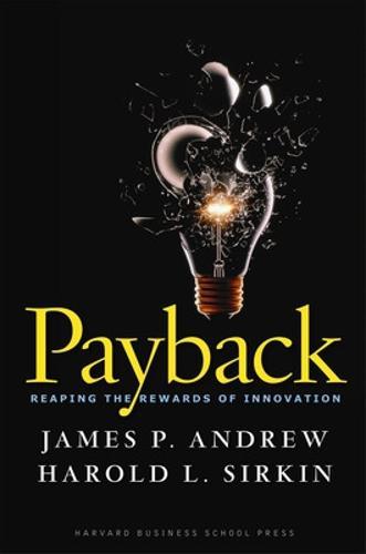 Payback: Reaping the Rewards of Innovation (Hardback)