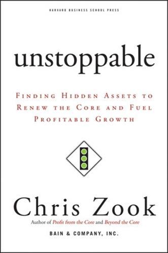 Unstoppable: Finding Hidden Assets to Renew the Core and Fuel Profitable Growth (Hardback)