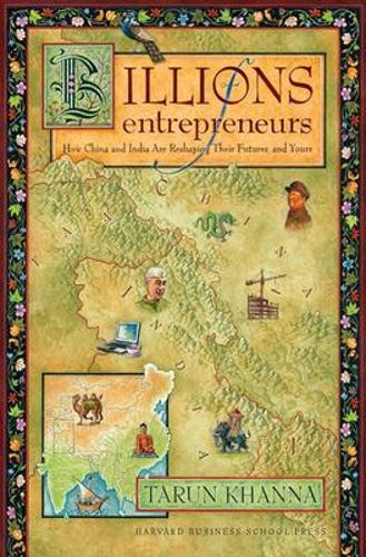 Billions of Entrepreneurs: How China and India Are Reshaping Their Futuresand Yours (Hardback)