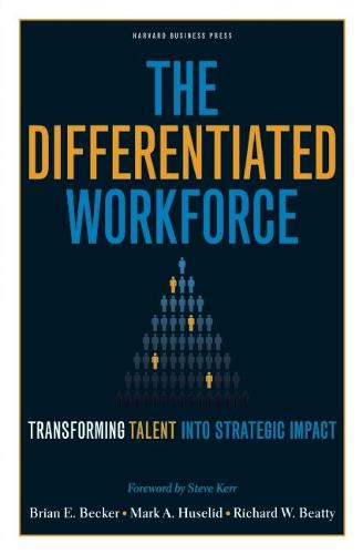 The Differentiated Workforce: Translating Talent into Strategic Impact (Hardback)