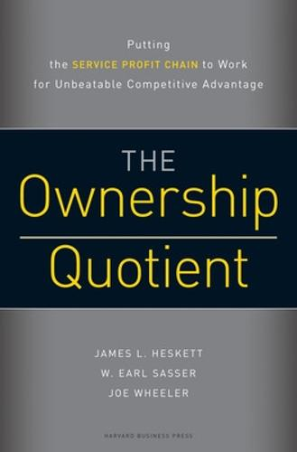 The Ownership Quotient: Putting the Service Profit Chain to Work for Unbeatable Competitive Advantage (Hardback)
