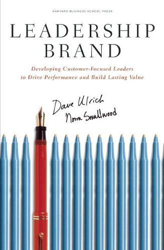 Leadership Brand: Developing Customer-Focused Leaders to Drive Performance Amd Build Lasting Value (Hardback)