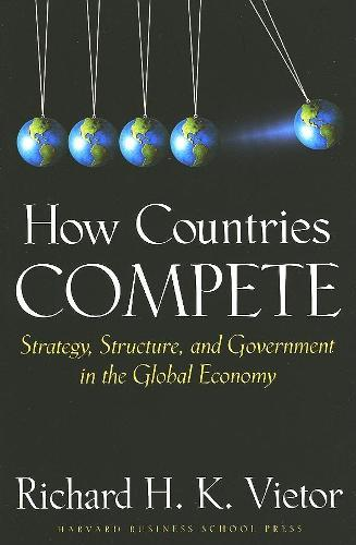 How Countries Compete: Strategy, Structure, and Government in the Global Economy (Hardback)