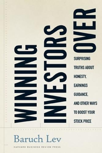 Winning Investors Over: Surprising Truths About Honesty, Earnings Guidance, and Other Ways to Boost Your Stock Price (Hardback)