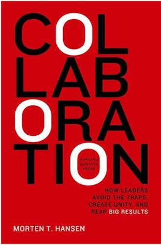 Collaboration: How Leaders Avoid the Traps, Build Common Ground, and Reap Big Results (Hardback)