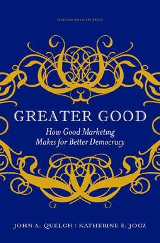 Greater Good: How Good Marketing Makes for Better Democracy (Hardback)