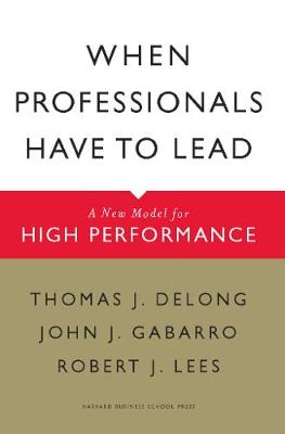 When Professionals Have to Lead: A New Model for High Performance (Hardback)