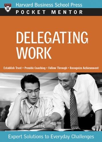 Delegating Work: Expert Solutions to Everyday Challenges - Harvard Pocket Mentor (Paperback)