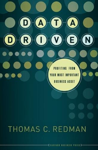 Data Driven: Profiting from Your Most Important Business Asset (Hardback)