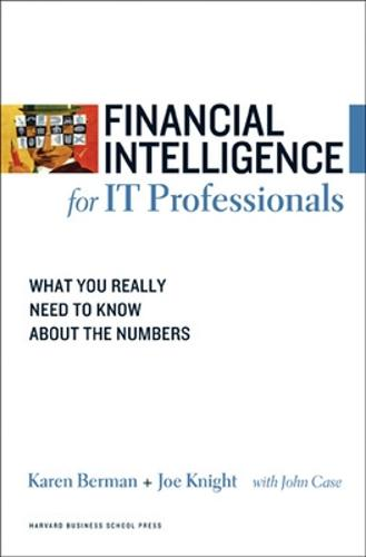Financial Intelligence for IT Professionals: What You Really Need to Know About the Numbers - Harvard Financial Intelligence (Paperback)