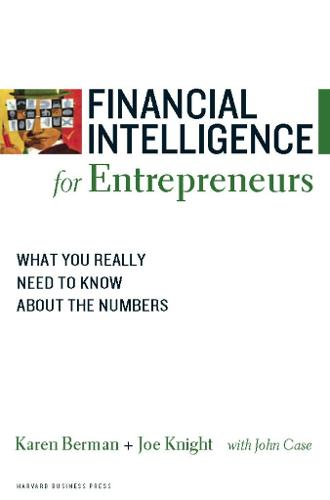 Financial Intelligence for Entrepreneurs: What You Really Need to Know About the Numbers - Harvard Financial Intelligence (Paperback)