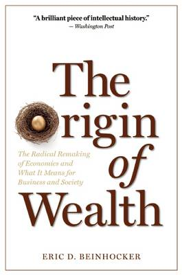 The Origin of Wealth: The Radical Remaking of Economics and What it Means for Business and Society (Paperback)