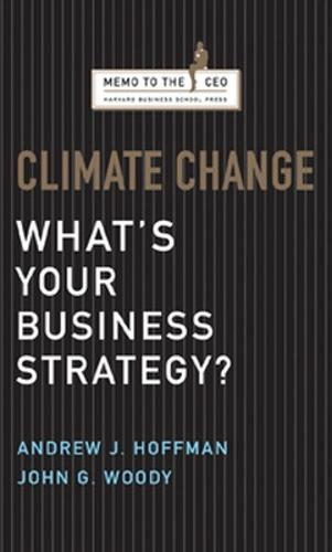 Climate Change: What's Your Business Strategy? - Harvard Memo to the CEO (Hardback)
