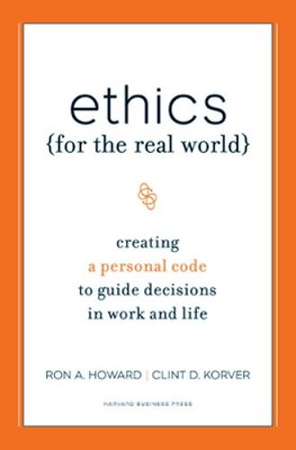 Ethics for the Real World: Creating a Personal Code to Guide Decisions in Work and Life (Hardback)
