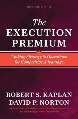 The Execution Premium: Linking Strategy to Operations for Competitive Advantage (Hardback)