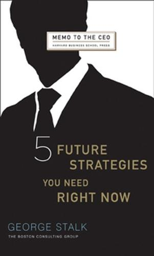 Five Future Strategies You Need Right Now - Harvard Memo to the CEO (Hardback)