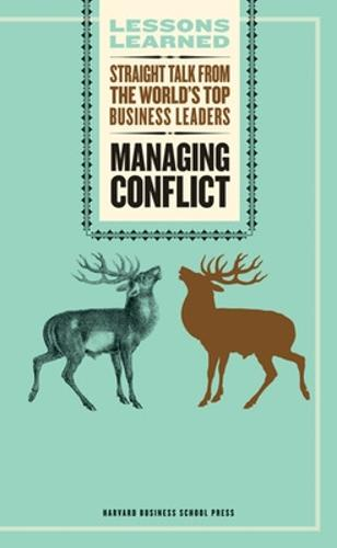 Managing Conflict: Straight Talk from the World's Top Business Leaders - Harvard Lessons Learned (Paperback)