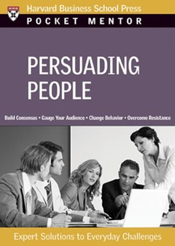 Persuading People: Expert Solutions to Everyday Challenges - Harvard Pocket Mentor (Paperback)