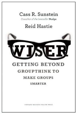 Wiser: Getting Beyond Groupthink to Make Groups Smarter (Hardback)