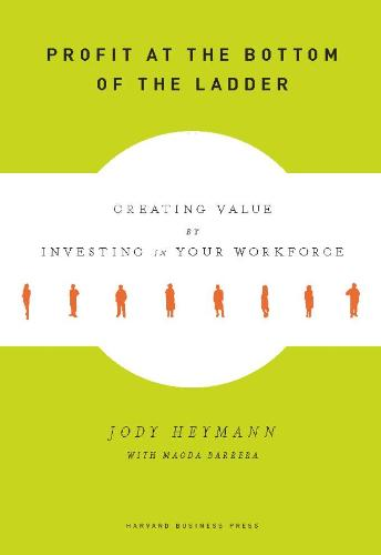 Profit at the Bottom of the Ladder: Creating Value by Investing in Your Workforce (Hardback)