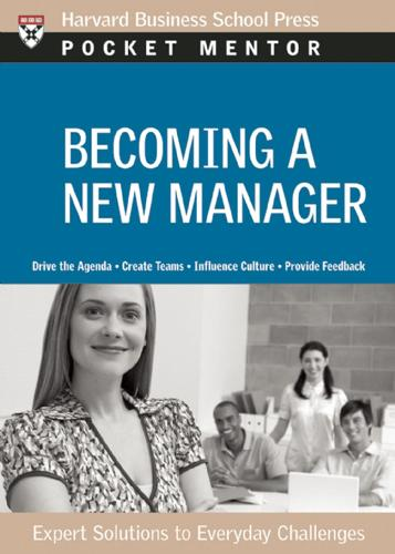 Becoming a New Manager: Expert Solutions to Everyday Challenges - Harvard Pocket Mentor (Paperback)