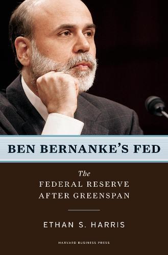 Ben Bernanke's Fed: The Federal Reserve After Greenspan (Hardback)