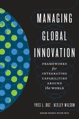 Managing Global Innovation: Frameworks for Integrating Capabilities around the World (Hardback)