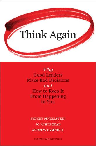 Think Again: Why Good Leaders Make Bad Decisions and How to Keep it From Happeining to You (Hardback)