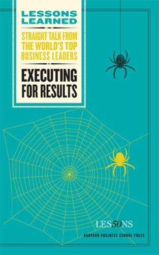 Executing for Results - Harvard Lessons Learned (Paperback)
