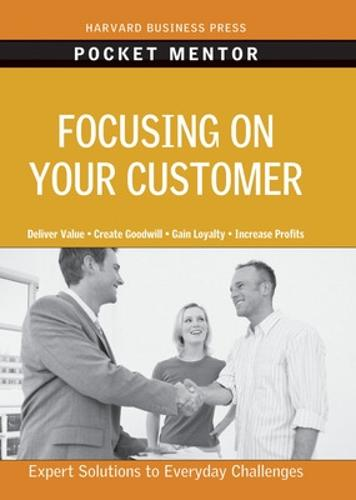 Focusing on Your Customer - Harvard Pocket Mentor (Paperback)