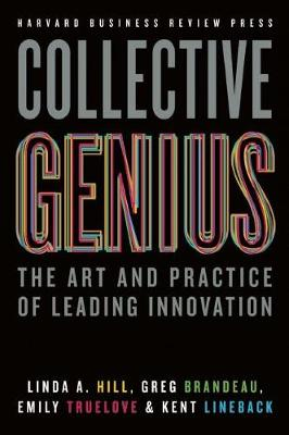 Collective Genius: The Art and Practice of Leading Innovation (Hardback)
