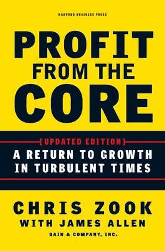 Profit from the Core: A Return to Growth in Turbulent Times (Hardback)
