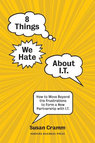 8 Things We Hate About IT: How to Move Beyond the Frustrations to Form a New Partnership with IT (Paperback)