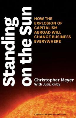 Standing on the Sun: How the Explosion of Capitalism Abroad Will Change Business Everywhere (Hardback)