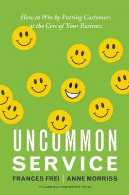 Uncommon Service: How to Win by Putting Customers at the Core of Your Business (Hardback)