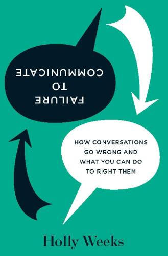 Failure to Communicate: How Conversations Go Wrong and What You Can Do to Right Them (Paperback)