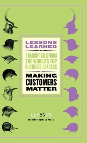 Making Customers Matter - Harvard Lessons Learned (Paperback)