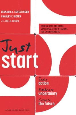 Just Start: Take Action, Embrace Uncertainty, Create the Future (Hardback)