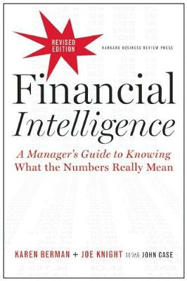 Financial Intelligence, Revised Edition: A Manager's Guide to Knowing What the Numbers Really Mean (Hardback)