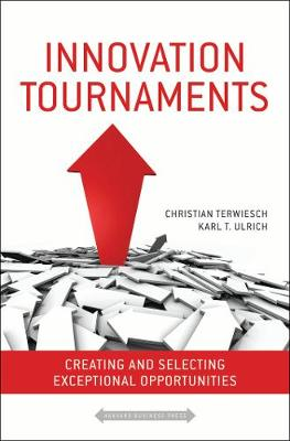 Innovation Tournaments: Creating and Selecting Exceptional Opportunities (Hardback)