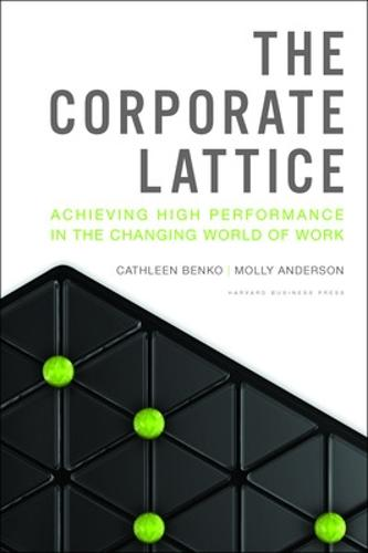 The Corporate Lattice: Achieving High Performance In the Changing World of Work (Hardback)