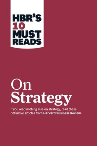 """HBR's 10 Must Reads on Strategy (including featured article """"What Is Strategy?"""" by Michael E. Porter) - Harvard Business Review Must Reads (Paperback)"""